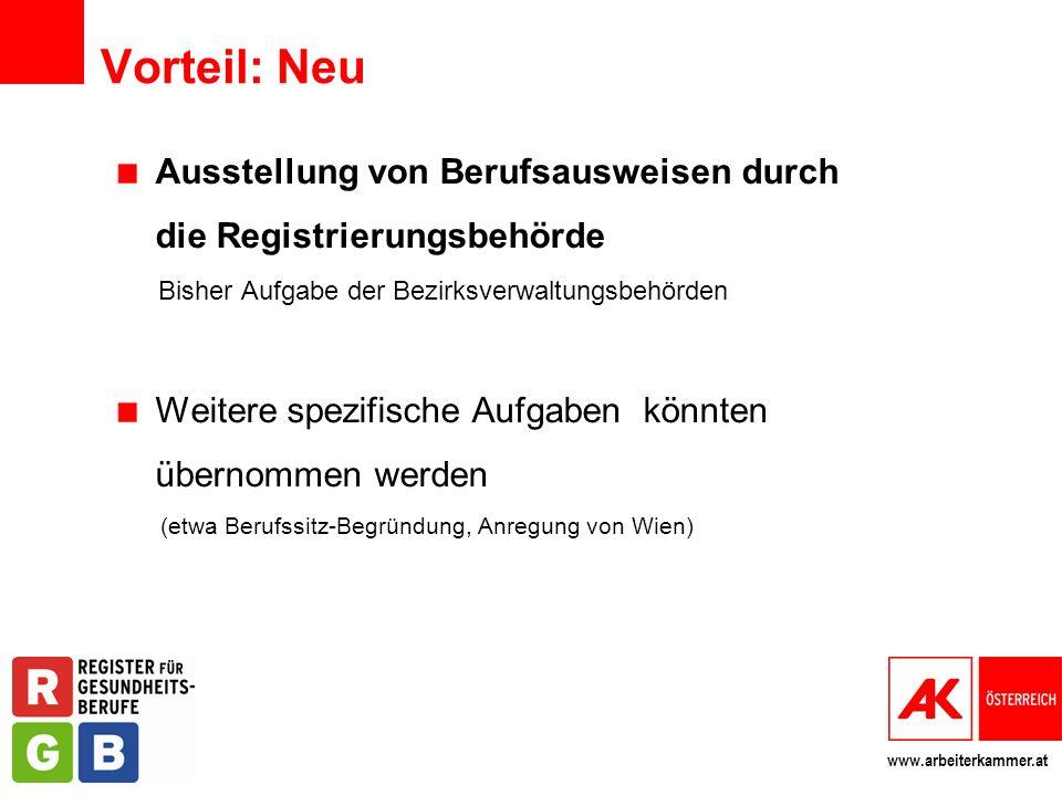 www.arbeiterkammer.at Vorteil: Neu Ausstellung von Berufsausweisen durch die Registrierungsbehörde Bisher Aufgabe der Bezirksverwaltungsbehörden Weite