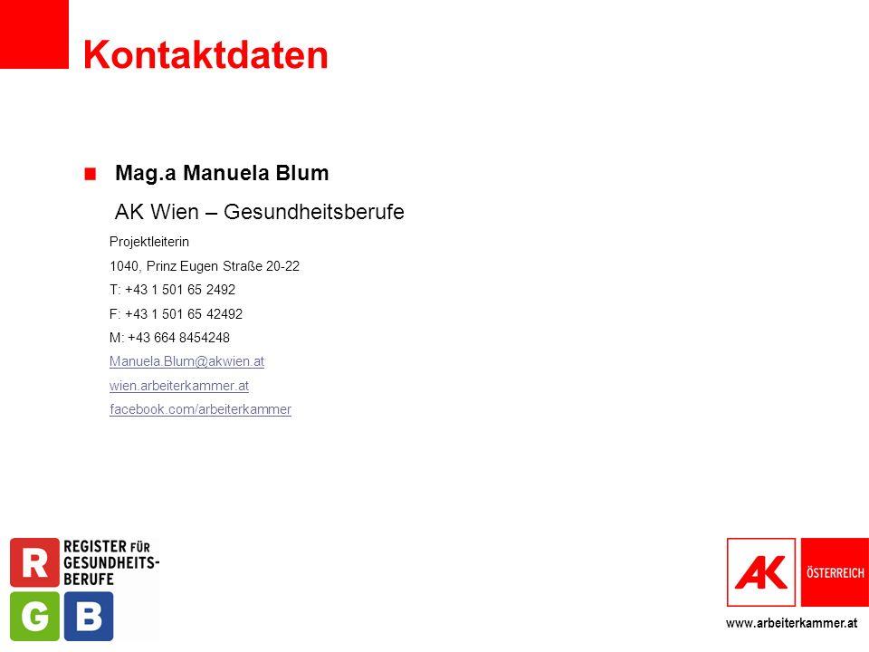 www.arbeiterkammer.at Kontaktdaten Mag.a Manuela Blum AK Wien – Gesundheitsberufe Projektleiterin 1040, Prinz Eugen Straße 20-22 T: +43 1 501 65 2492