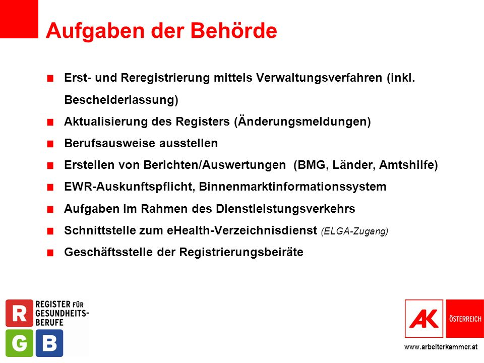 www.arbeiterkammer.at Aufgaben der Behörde Erst- und Reregistrierung mittels Verwaltungsverfahren (inkl. Bescheiderlassung) Aktualisierung des Registe