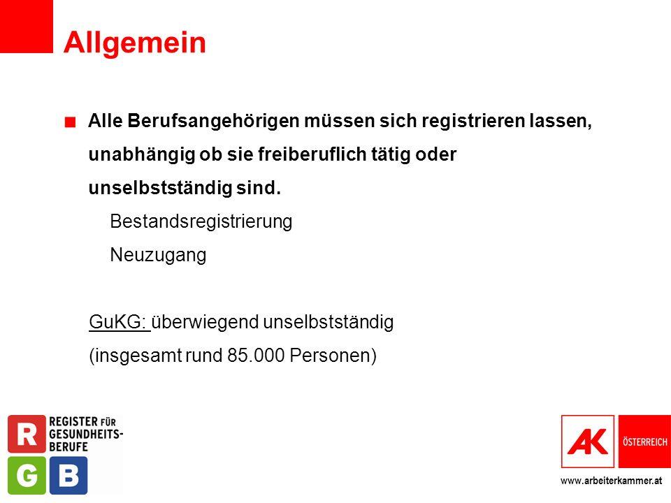 www.arbeiterkammer.at Allgemein Alle Berufsangehörigen müssen sich registrieren lassen, unabhängig ob sie freiberuflich tätig oder unselbstständig sin
