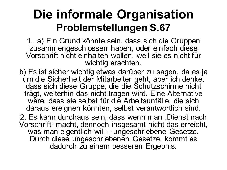 Die informale Organisation Problemstellungen S.67 1. a) Ein Grund könnte sein, dass sich die Gruppen zusammengeschlossen haben, oder einfach diese Vor