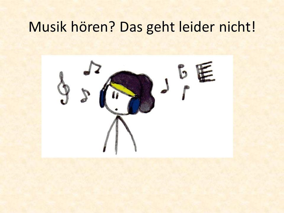 Musik hören Das geht leider nicht!