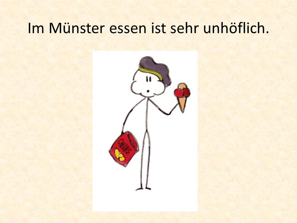 Im Münster essen ist sehr unhöflich.