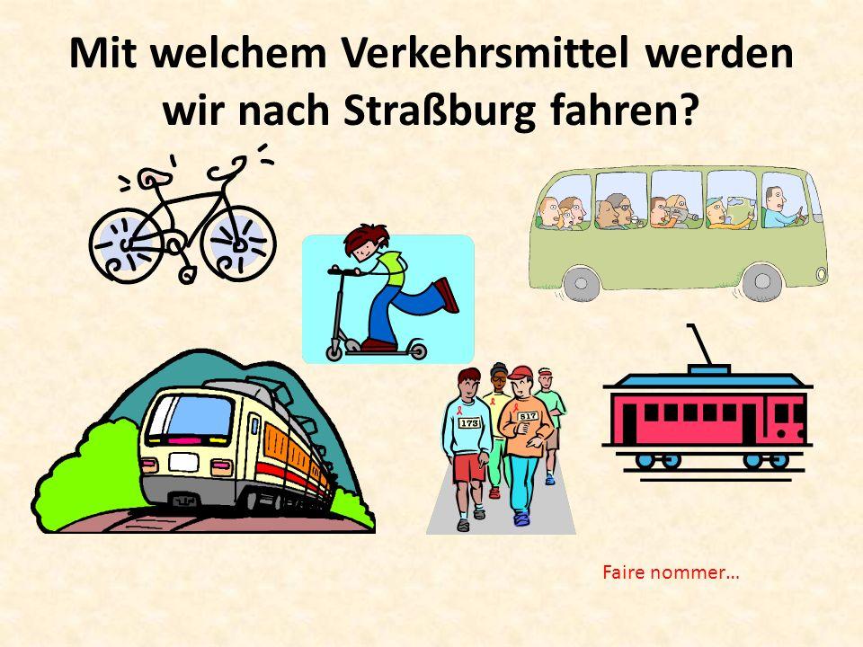 Mit welchem Verkehrsmittel werden wir nach Straßburg fahren Faire nommer…