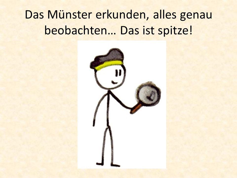 Das Münster erkunden, alles genau beobachten… Das ist spitze!