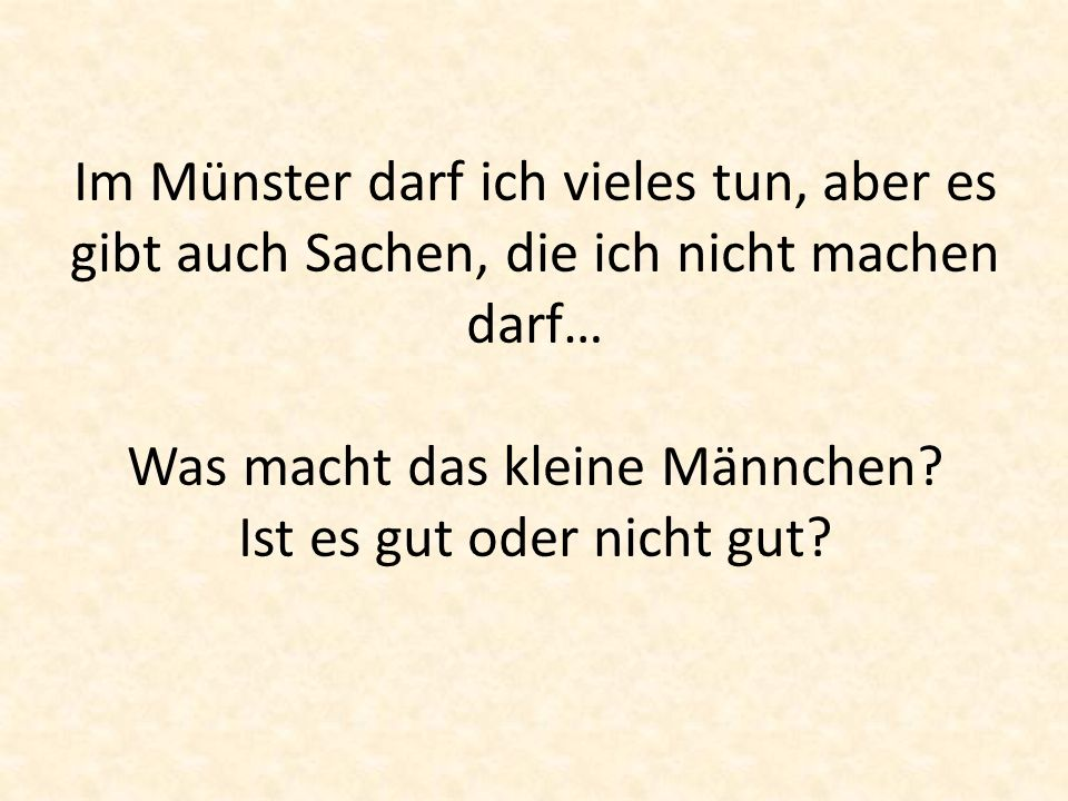 Im Münster darf ich vieles tun, aber es gibt auch Sachen, die ich nicht machen darf… Was macht das kleine Männchen.