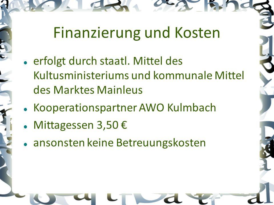 Finanzierung und Kosten erfolgt durch staatl. Mittel des Kultusministeriums und kommunale Mittel des Marktes Mainleus Kooperationspartner AWO Kulmbach