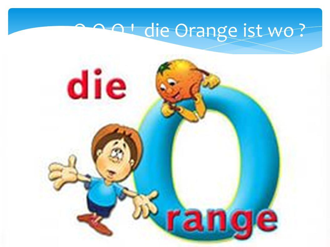 O-O-O ! die Orange ist wo