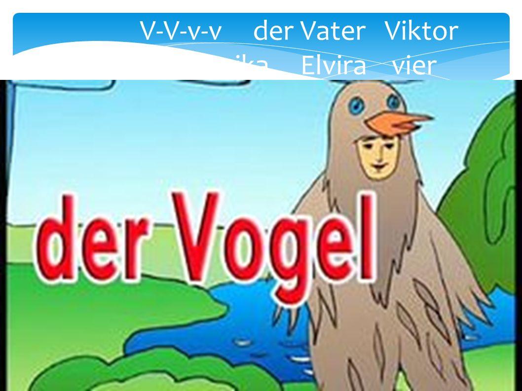 V-V-v-v der Vater Viktor Veronika Elvira vier