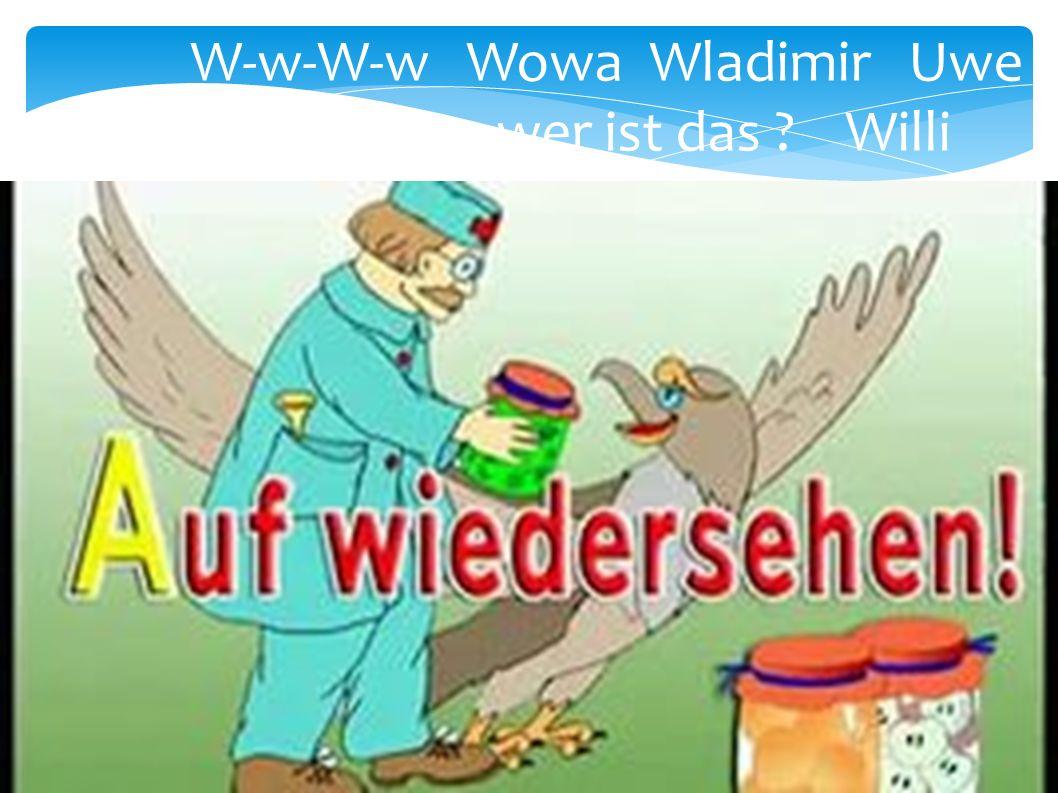 W-w-W-w Wowa Wladimir Uwe Werner wer ist das Willi