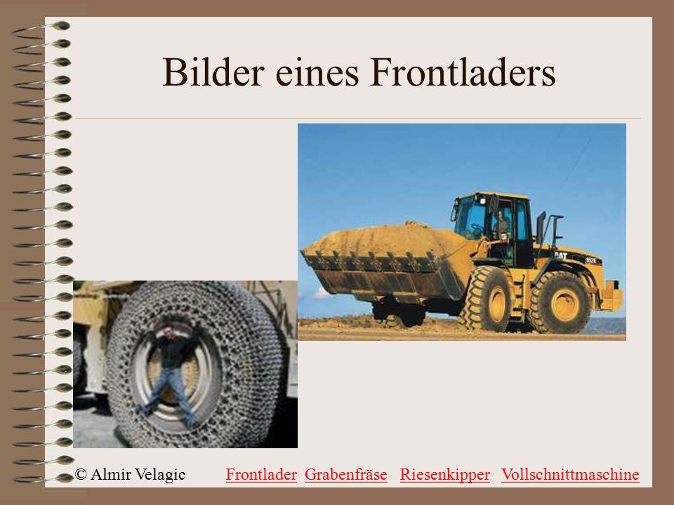 © Almir VelagicFrontladerGrabenfräseRiesenkipperVollschnittmaschine Bilder eines Frontladers