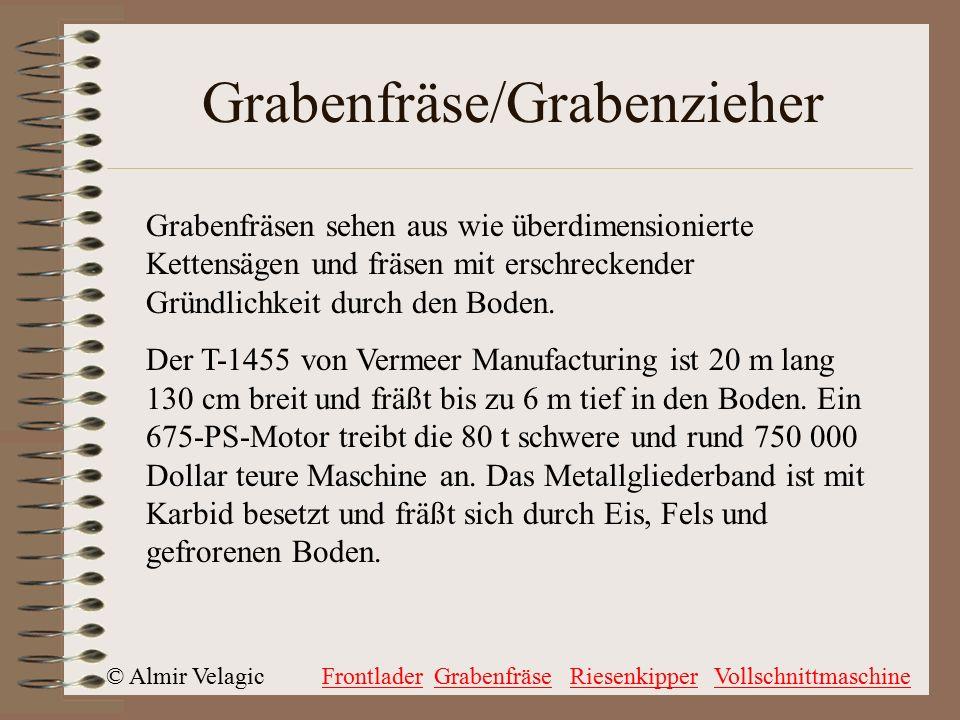 © Almir VelagicFrontladerGrabenfräseRiesenkipperVollschnittmaschine Grabenfräse/Grabenzieher Grabenfräsen sehen aus wie überdimensionierte Kettensägen und fräsen mit erschreckender Gründlichkeit durch den Boden.