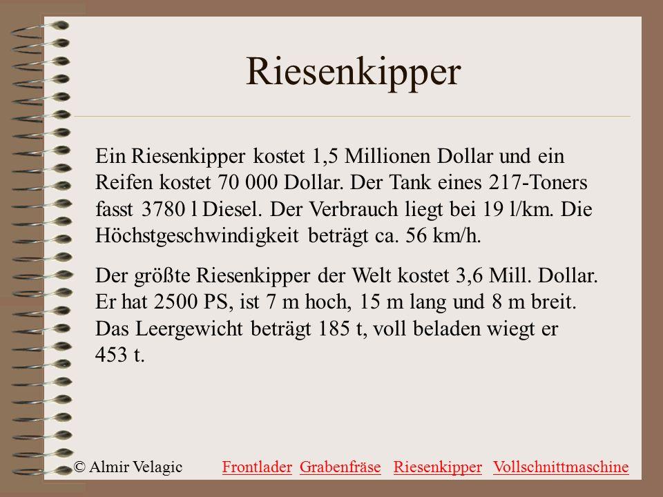 © Almir VelagicFrontladerGrabenfräseRiesenkipperVollschnittmaschine Riesenkipper Ein Riesenkipper kostet 1,5 Millionen Dollar und ein Reifen kostet 70 000 Dollar.