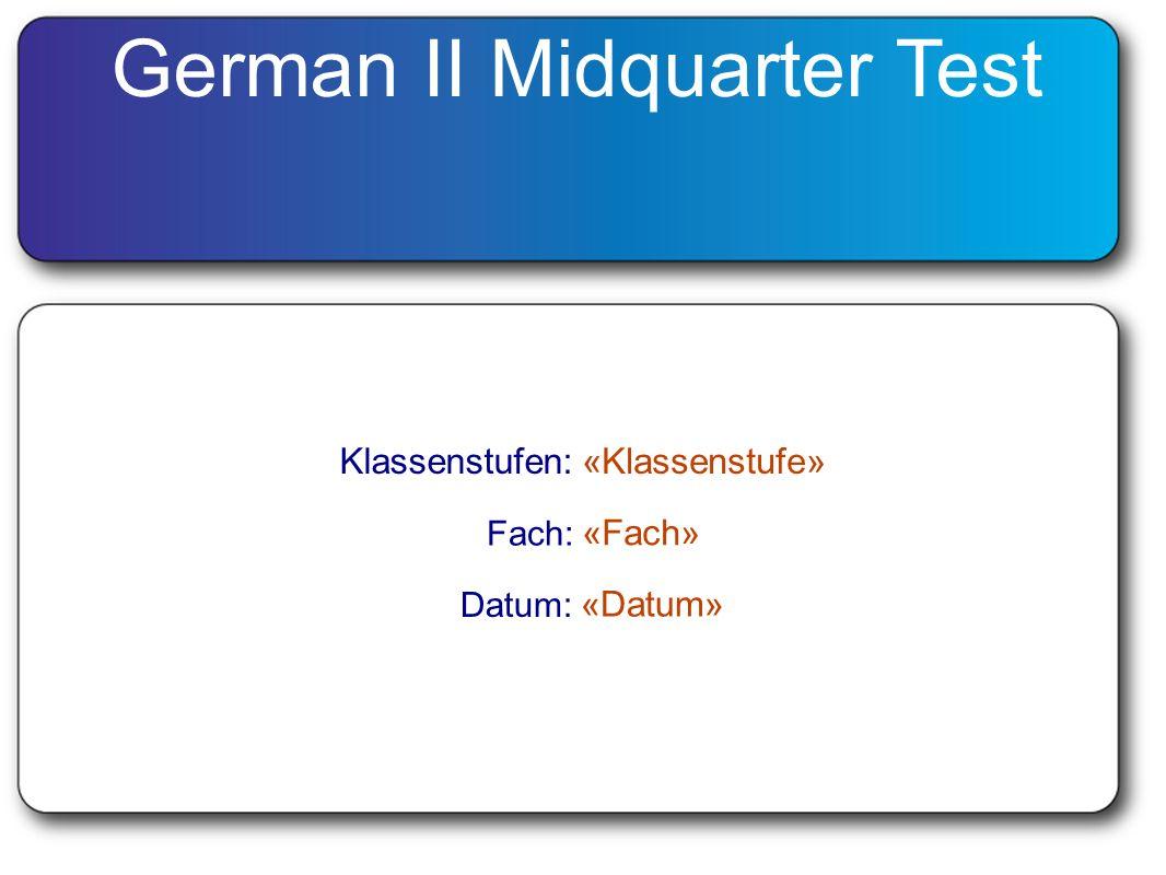 German II Midquarter Test Klassenstufen:«Klassenstufe» Fach: «Fach» Datum: «Datum»