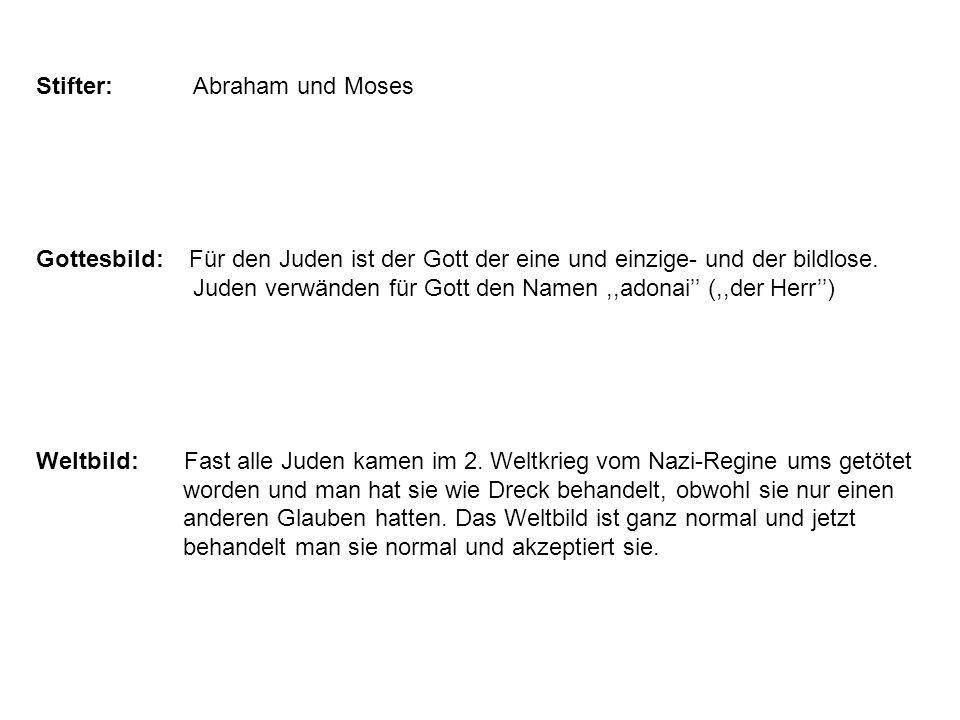 Stifter: Abraham und Moses Gottesbild: Für den Juden ist der Gott der eine und einzige- und der bildlose. Juden verwänden für Gott den Namen,,adonai''
