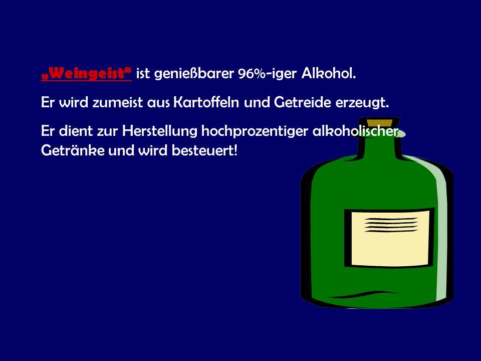 """""""Weingeist ist genießbarer 96%-iger Alkohol.Er wird zumeist aus Kartoffeln und Getreide erzeugt."""