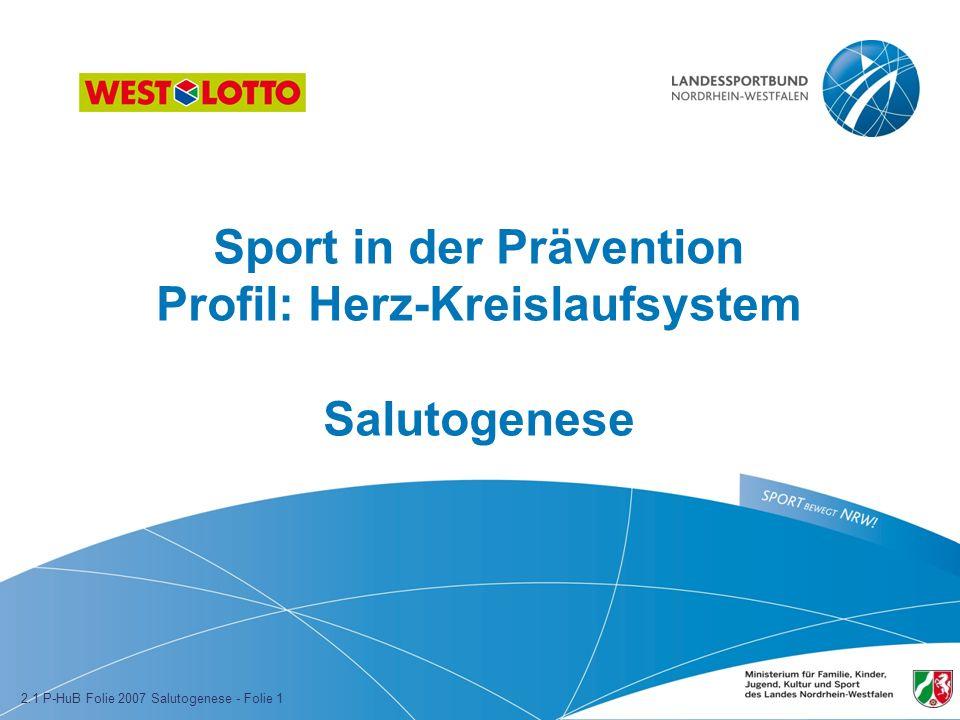 Sport in der Prävention Profil: Herz-Kreislaufsystem Salutogenese 2.1 P-HuB Folie 2007 Salutogenese - Folie 1