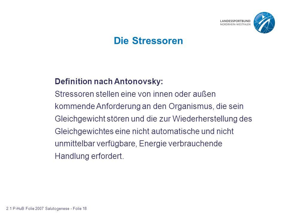 Die Stressoren Definition nach Antonovsky: Stressoren stellen eine von innen oder außen kommende Anforderung an den Organismus, die sein Gleichgewicht