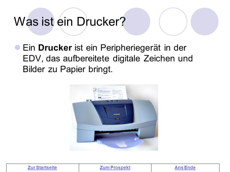 Zum ProspektAns EndeZur Startseite Was ist ein Drucker? Ein Drucker ist ein Peripheriegerät in der EDV, das aufbereitete digitale Zeichen und Bilder z