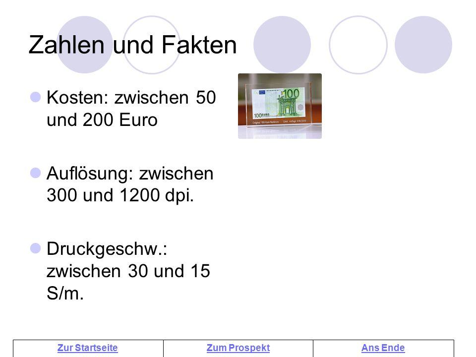 Zum ProspektAns EndeZur Startseite Zahlen und Fakten Kosten: zwischen 50 und 200 Euro Auflösung: zwischen 300 und 1200 dpi. Druckgeschw.: zwischen 30