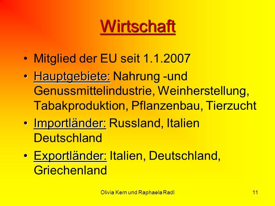 Olivia Kern und Raphaela Radl11 Wirtschaft Mitglied der EU seit 1.1.2007 Hauptgebiete:Hauptgebiete: Nahrung -und Genussmittelindustrie, Weinherstellun