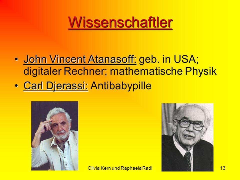 Olivia Kern und Raphaela Radl13 Wissenschaftler John Vincent Atanasoff:John Vincent Atanasoff: geb. in USA; digitaler Rechner; mathematische Physik Ca