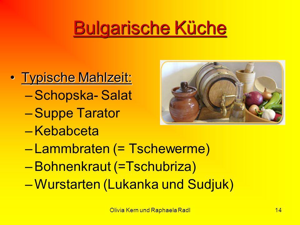 Olivia Kern und Raphaela Radl14 Bulgarische Küche Typische Mahlzeit:Typische Mahlzeit: –Schopska- Salat –Suppe Tarator –Kebabceta –Lammbraten (= Tsche