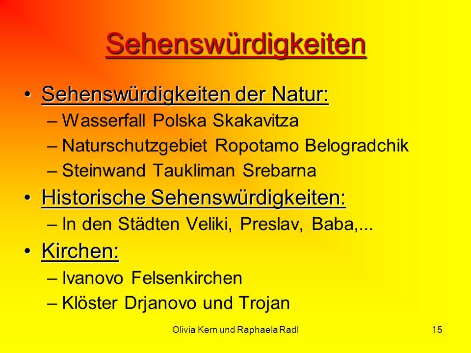 Olivia Kern und Raphaela Radl15 Sehenswürdigkeiten Sehenswürdigkeiten der Natur:Sehenswürdigkeiten der Natur: –Wasserfall Polska Skakavitza –Naturschu