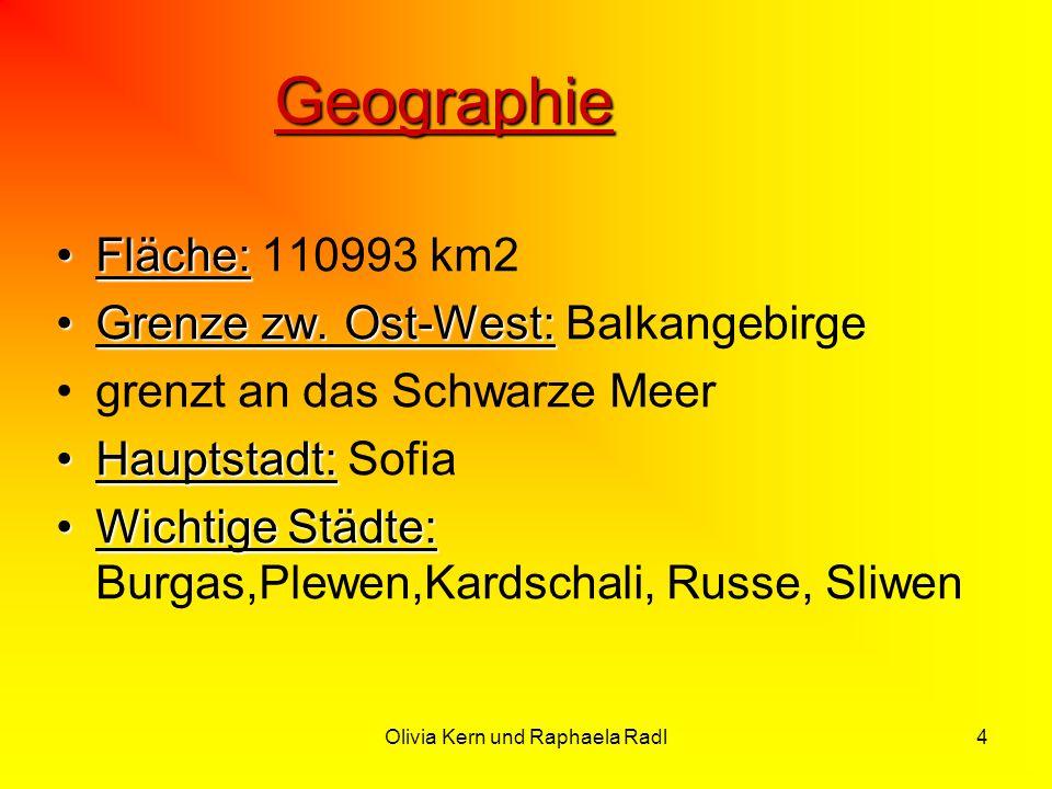 Olivia Kern und Raphaela Radl4 Geographie Fläche:Fläche: 110993 km2 Grenze zw. Ost-West:Grenze zw. Ost-West: Balkangebirge grenzt an das Schwarze Meer