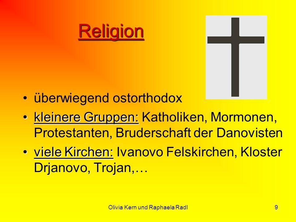Olivia Kern und Raphaela Radl9 Religion überwiegend ostorthodox kleinere Gruppen:kleinere Gruppen: Katholiken, Mormonen, Protestanten, Bruderschaft de