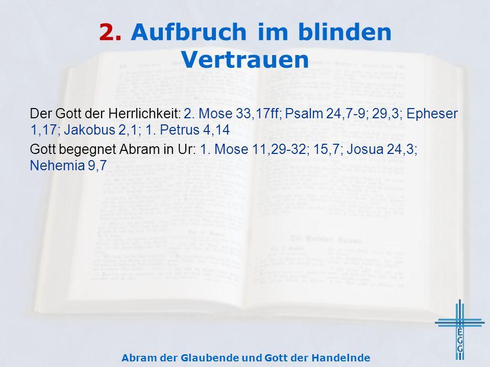 2. Aufbruch im blinden Vertrauen Der Gott der Herrlichkeit: 2.