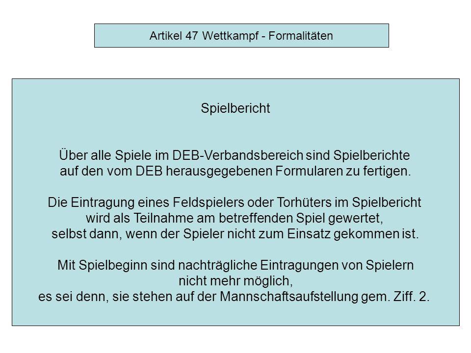 Diese Ausführungen sind im Artikel 47 (Wettkampf-Formalitäten) der Spielordnung des DEB geregelt bzw.