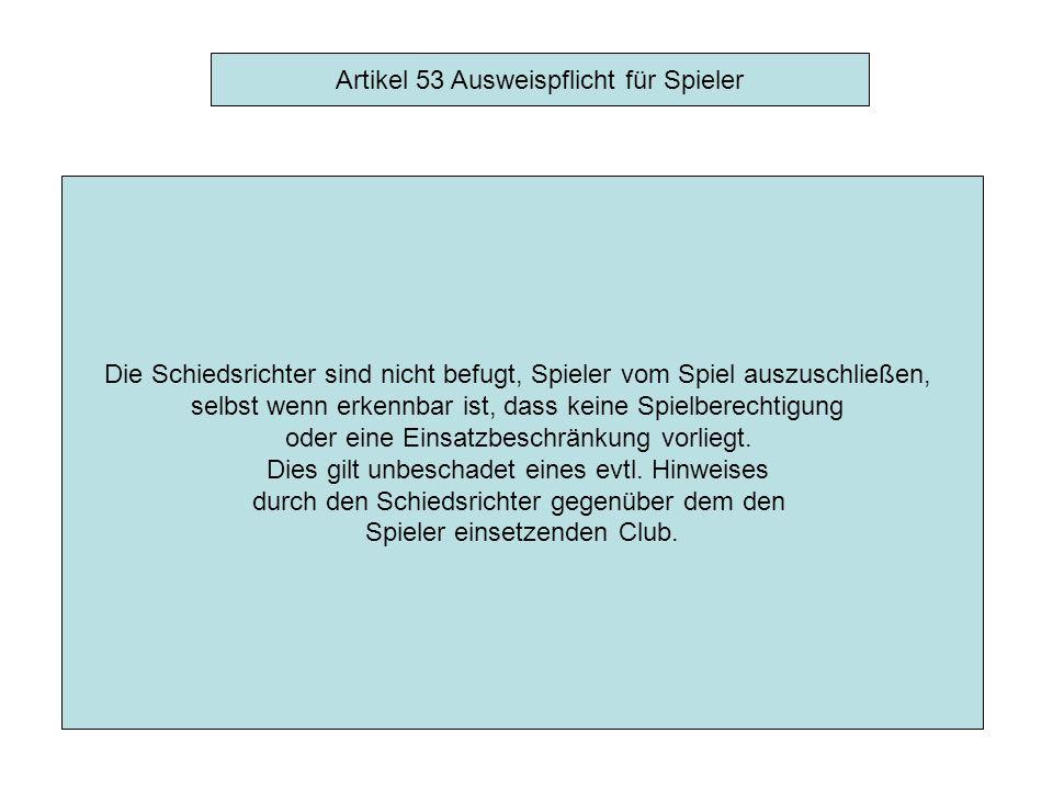 Artikel 53 Ausweispflicht für Spieler Die Schiedsrichter können bei Spielen Identitätskontrollen durchführen.