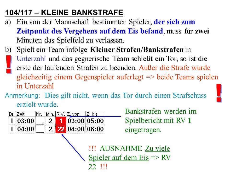 104 – KLEINE STRAFE Der fehlbare Spieler hat für zwei Minuten das Spielfeld zu verlassen.
