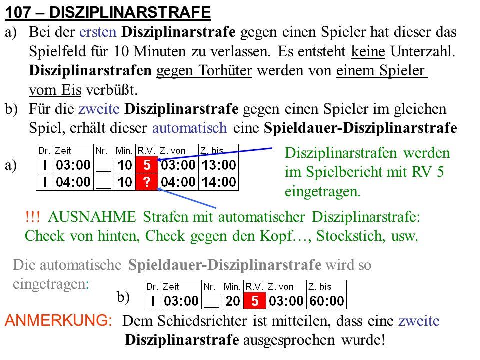 105 – GROSSE STRAFE Der fehlbare Spieler wird vom Spiel ausgeschlossen und erhält automatisch eine Spieldauer-Disziplinarstrafe.