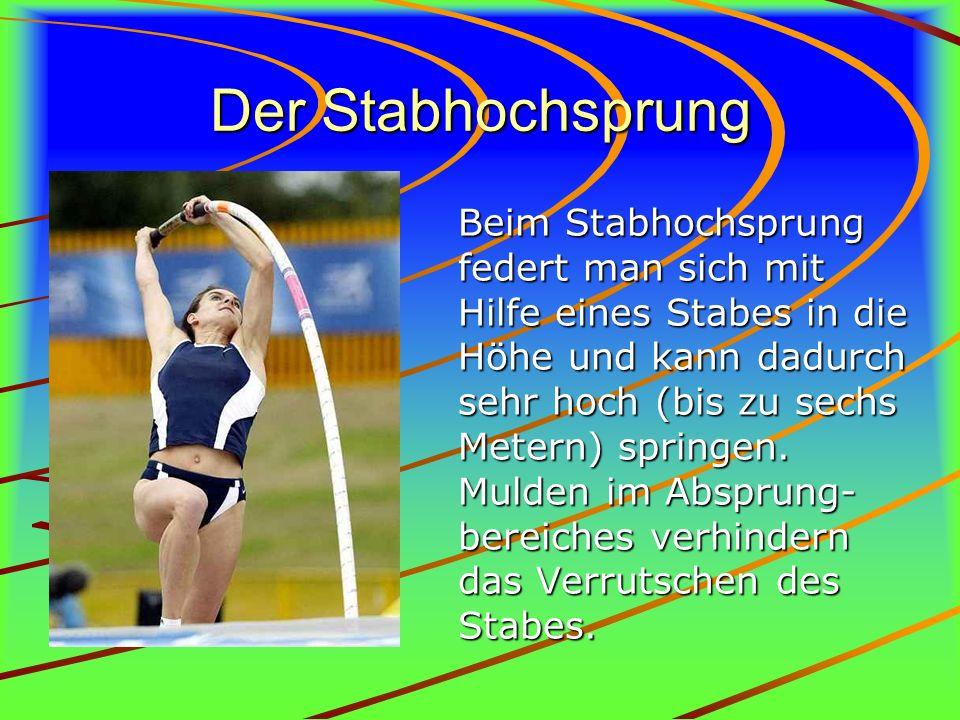 Der Stabhochsprung Beim Stabhochsprung federt man sich mit Hilfe eines Stabes in die Höhe und kann dadurch sehr hoch (bis zu sechs Metern) springen. M