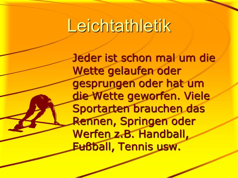 Leichtathletik Jeder ist schon mal um die Wette gelaufen oder gesprungen oder hat um die Wette geworfen. Viele Sportarten brauchen das Rennen, Springe