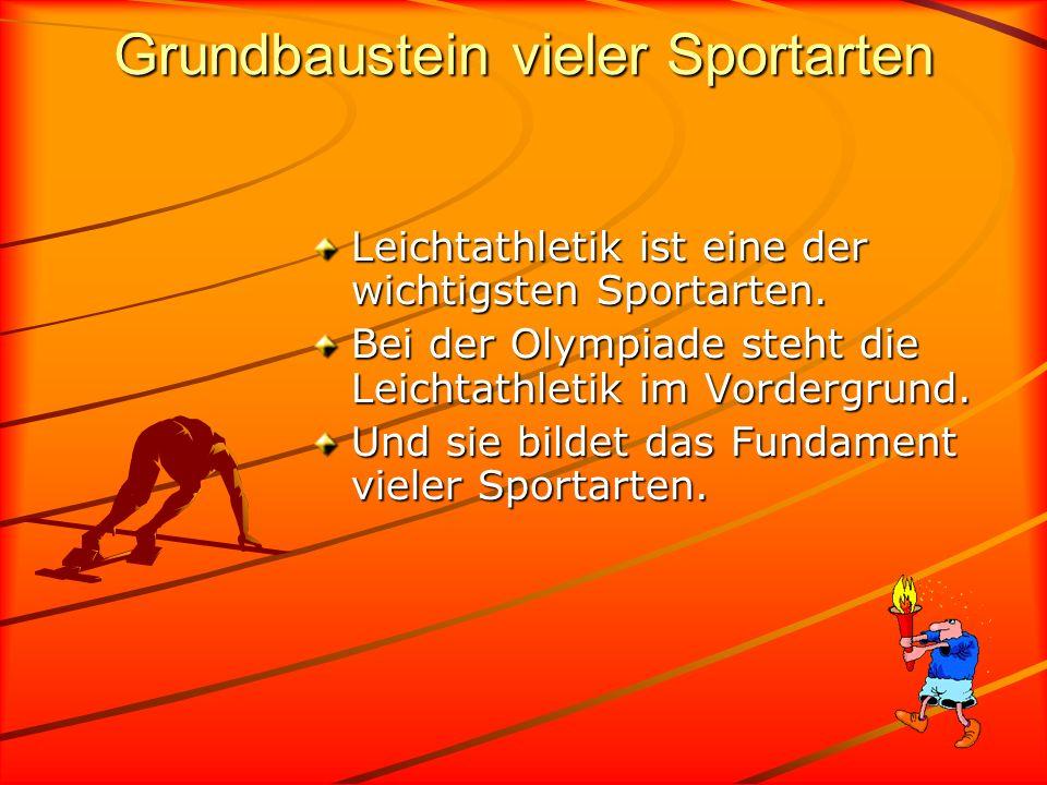 Grundbaustein vieler Sportarten Leichtathletik ist eine der wichtigsten Sportarten. Bei der Olympiade steht die Leichtathletik im Vordergrund. Und sie