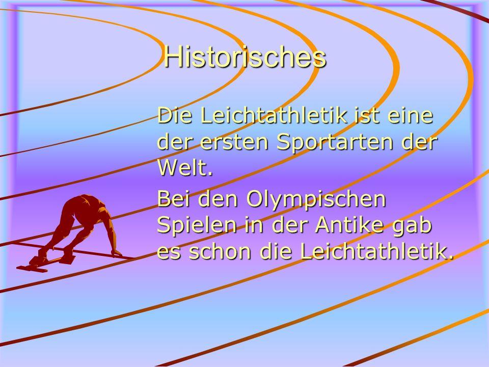 Historisches Die Leichtathletik ist eine der ersten Sportarten der Welt. Bei den Olympischen Spielen in der Antike gab es schon die Leichtathletik.