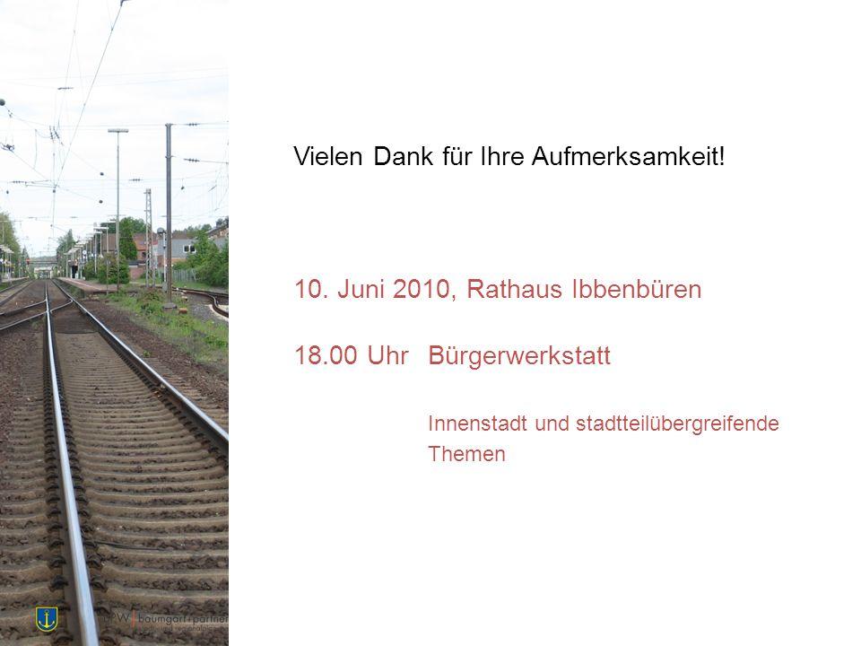 Vielen Dank für Ihre Aufmerksamkeit! 10. Juni 2010, Rathaus Ibbenbüren 18.00 UhrBürgerwerkstatt Innenstadt und stadtteilübergreifende Themen