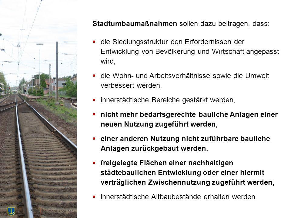 Stadtumbaumaßnahmen sollen dazu beitragen, dass:  die Siedlungsstruktur den Erfordernissen der Entwicklung von Bevölkerung und Wirtschaft angepasst w