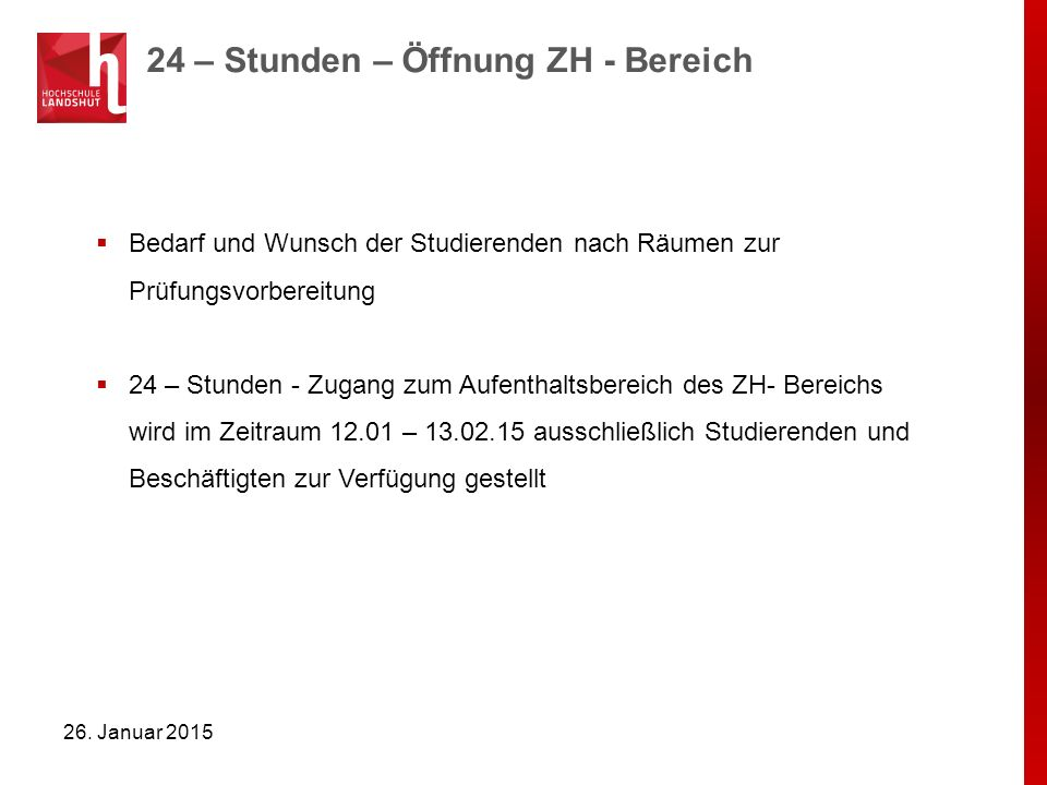 24 – Stunden – Öffnung ZH - Bereich 26. Januar 2015  Bedarf und Wunsch der Studierenden nach Räumen zur Prüfungsvorbereitung  24 – Stunden - Zugang
