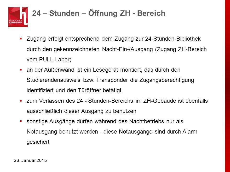24 – Stunden – Öffnung ZH - Bereich 26. Januar 2015  Zugang erfolgt entsprechend dem Zugang zur 24-Stunden-Bibliothek durch den gekennzeichneten Nach