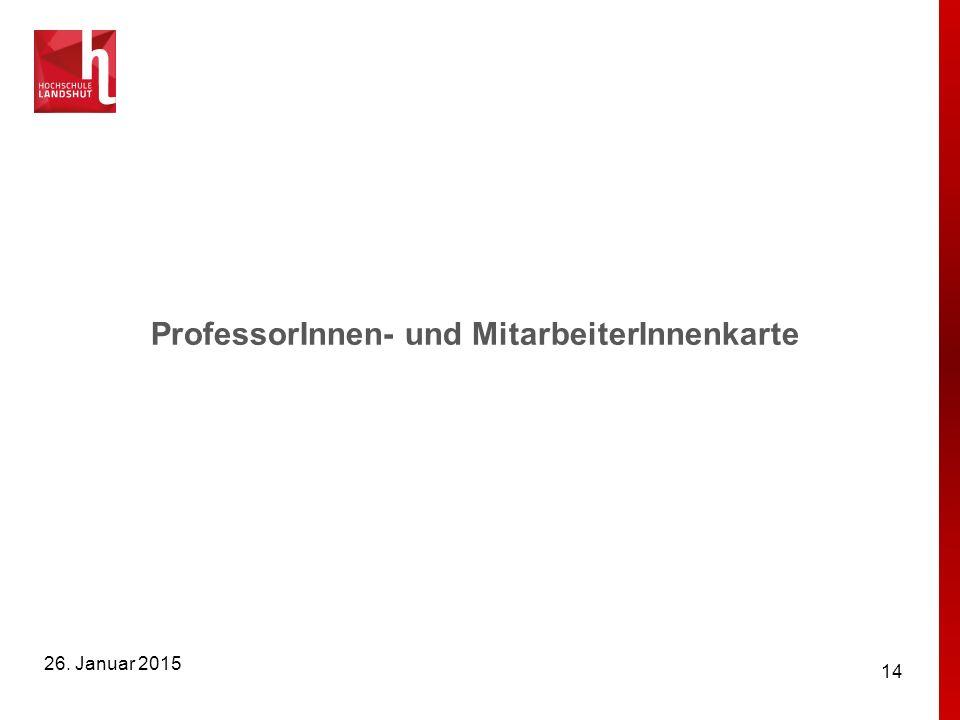 ProfessorInnen- und MitarbeiterInnenkarte 14 26. Januar 2015