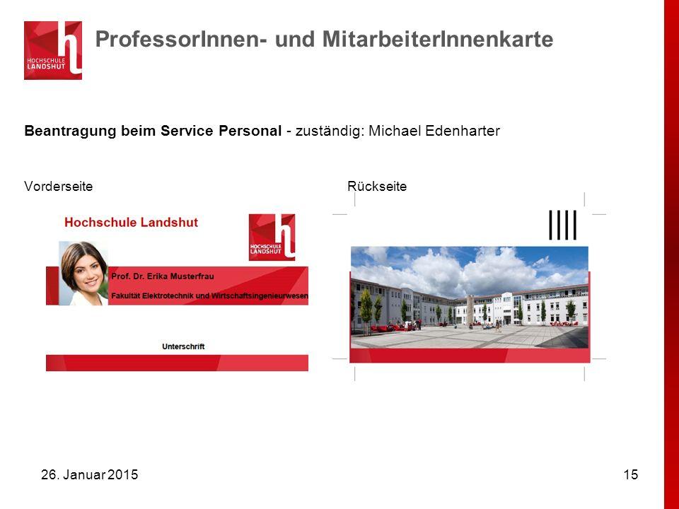 ProfessorInnen- und MitarbeiterInnenkarte 15 Beantragung beim Service Personal - zuständig: Michael Edenharter Vorderseite Rückseite 26. Januar 2015