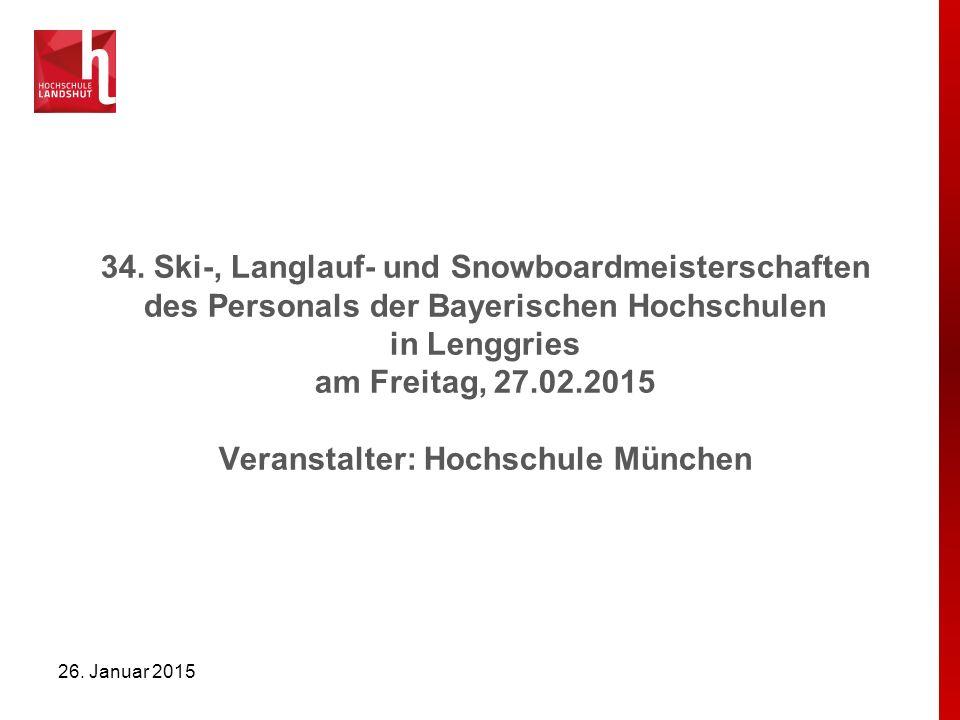 34. Ski-, Langlauf- und Snowboardmeisterschaften des Personals der Bayerischen Hochschulen in Lenggries am Freitag, 27.02.2015 Veranstalter: Hochschul