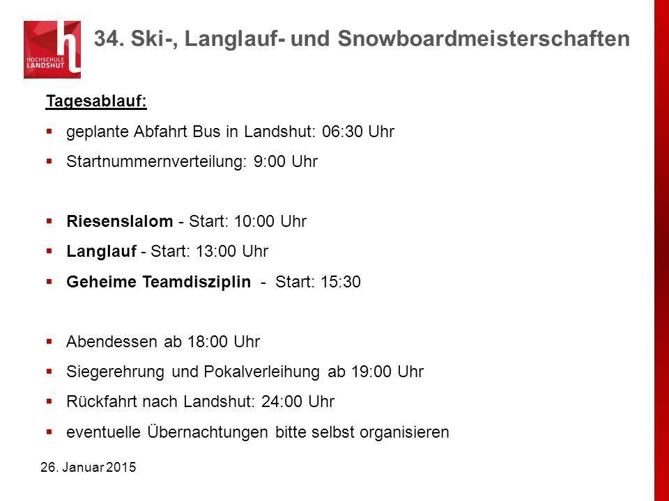 34. Ski-, Langlauf- und Snowboardmeisterschaften 26. Januar 2015 Tagesablauf:  geplante Abfahrt Bus in Landshut: 06:30 Uhr  Startnummernverteilung: