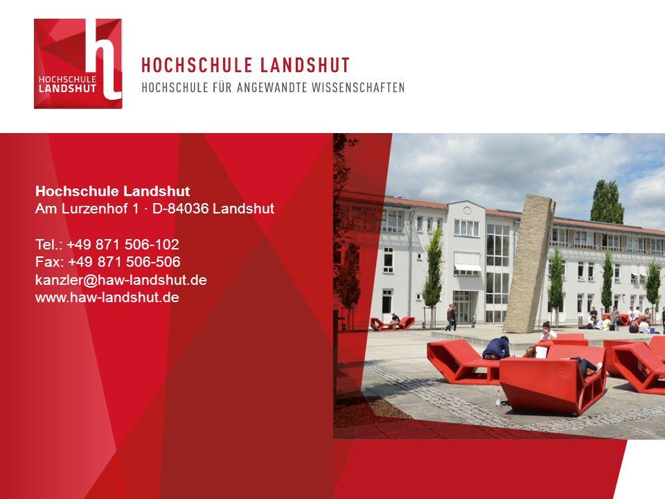 Hochschule Landshut Am Lurzenhof 1 ∙ D-84036 Landshut Tel.: +49 871 506-102 Fax: +49 871 506-506 kanzler@haw-landshut.de www.haw-landshut.de