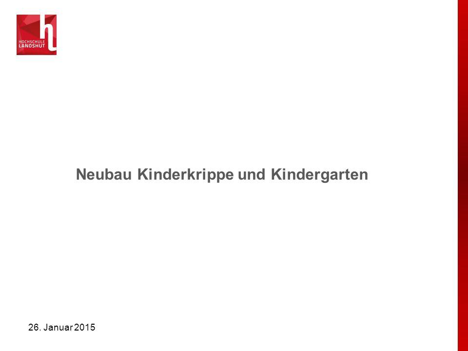 Neubau Kinderkrippe und Kindergarten 26. Januar 2015