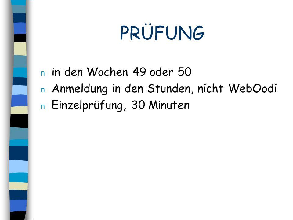PRÜFUNG n in den Wochen 49 oder 50 n Anmeldung in den Stunden, nicht WebOodi n Einzelprüfung, 30 Minuten